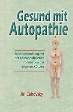 Gesund Mit Autopathie: Selbstbehandlung Mit Der Homoopathischen Information Des