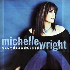 MICHELLE WRIGHT - SHUT UP AND KISS ME (CD 2002) V.G. CONDITION - RARE