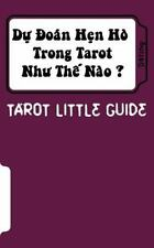 Tarot Little Guide: Tarot Little Guide: Dating : Du Doan Hen Ho Trong Tarot...