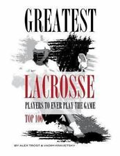 Greatest Lacrosse Players to Ever Play the Game Top 100 by Alex Trostanetskiy...