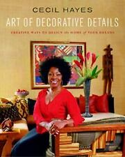 Cecil Hayes Art of Decorative Details: Creative Ways to Design the Hom-ExLibrary