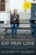 Eat Pray Love: One Woman's Search for Everything Across Italy, India and Indon,