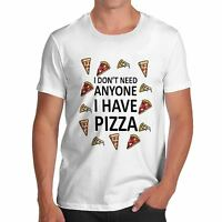Men's I Don't Need Anyone I Have Pizza Funny T-Shirt