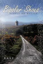 Bipolar Shoes : People Do Matter by Dave O'riordan (2012, Paperback)