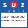 83821-60G00-000 Suzuki Weatherstrip,fr dr otr,l 8382160G00000, New Genuine OEM P