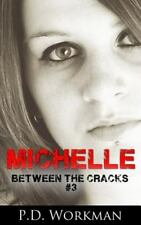 Between the Cracks: Michelle Vol. 3 by P. D. Workman (2016, Hardcover)