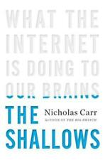 The Shallows: What the Internet Is Doing to Our Brains by Nicholas Carr: New
