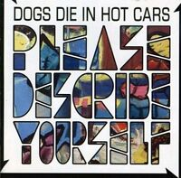 DOGS DIE IN HOT CARS ~ Please Describe Yourself ~ CD Album ~ VGC!
