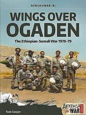 Wings over Ogaden Ethiopian-Somali War 1978-1979 Africa @ War 18 Reference Book