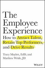 The Employee Experience: How to Attract Talent, Retain Top Performers, and Drive