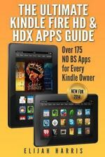 The Ultimate Kindle Fire HD and HDX Apps Guide : Over 175 NO BS Apps for...