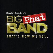 Gordon Goodwin, Gordon Goodwin Big Phat Band - That's How We Roll [New CD]