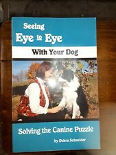 Seeing Eye to Eye with Your Dog : Solving the Canine Puzzle by Debra Schneider