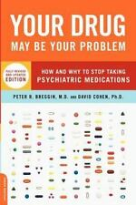 Your Drug May Be Your Problem, Revised Edition: How and Why to Stop Taking Psyc