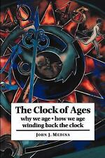 The Clock of Ages : Why We Age, How We Age, Winding Back the Clock by John J....