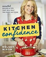 Kitchen Confidence: Essential Recipes and Tips That Will Help You Cook Anythi...