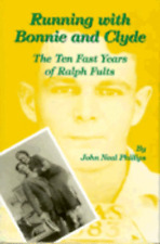 Running with Bonnie and Clyde: The Ten Fast Years of Ralph Fults by Phillips