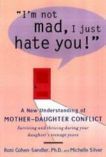"""I'm Not Mad, I Just Hate You!"" : A New Understanding of Mother-Daughter..."