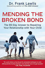 Mending the Broken Bond: The 90-Day Answer to Repairing Your Relationship with Y