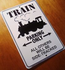 TRAIN PARKING ONLY ALL OTHERS WILL BE SIDE TRACKED Engine Railroad Decor Sign