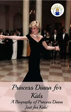 Princess Diana for Kids : A Biography of Princess Diana Just for Kids! by...