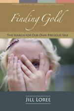 Real. Clear: Finding Gold : The Search for Our Own Precious Self by Jill...