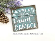 Change Toilet Paper Funny Bathroom Wood Sign Shelf Sitter Farmhouse  5x5
