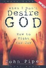 When I Don't Desire God : How to Fight for Joy by John Piper (MP3 CD)