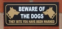Beware of the dogs they bite you have been warned sign - All Materials
