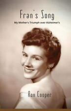 Fran's Song : My Mother's Triumph over Alzheimer's by Ron Cooper (2016,...