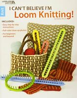 I Can't Believe I'm Loom Knitting-Kathy Norris