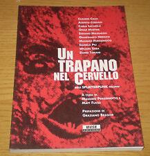 UN TRAPANO NEL CERVELLO Dieci Racconti Splatterpunk Italiani 1°ediz. MUSA 1996