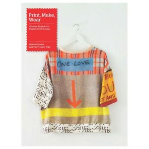 Print, Make, Wear: Creative Projects for Digital Textile Design  -  978178067470