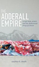 The Adderall Empire: A Life With ADHD and the Millennials' Drug of Choice