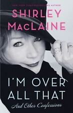 NEW - I'm Over All That: And Other Confessions by MacLaine, Shirley