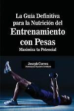 La Guía Definitiva para la Nutrición Del Entrenamiento con Pesas by Joseph...
