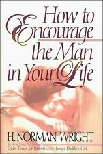 How to Encourage the Man in Your Life, Wright, H. Norman, Good Book