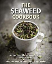 The Seaweed Cookbook: A Guide to Edible Seaweeds and How to Cook with Them by...