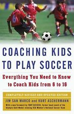 Coaching Kids to Play Soccer: Everything You Need to Know to Coach Kids from 6