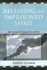 Releasing an Imprisoned Spirit: Removing the Seizure Focal Point: By Glumm, K...