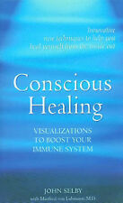 Conscious Healing Visualizations to Boost Your Immune System John Selby new pb