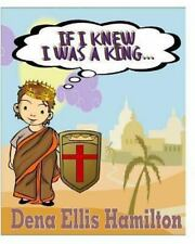 If I Knew I Was a King... by Dena Hamilton (2013, Paperback, Large Type)