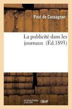 La Publicite Dans les Journaux by De Cassagnac-P (2016, Paperback)
