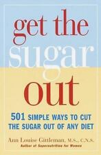 Get the Sugar Out 501 Ways to Cut Sugar Out of Any Diet Ann Louise Gittleman PB