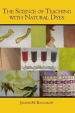 The Science of Teaching with Natural Dyes (Paperback or Softback)
