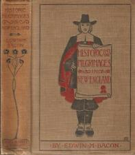 1898 1st ED  Historic Pilgrimages in New England by EDWIN M BACON HC VGC