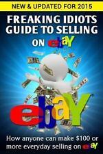 Freaking Idiots Guides: Freaking Idiots Guide to Selling on EBay : How Anyone...