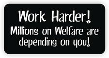 Work Harder Hard Hat Sticker / Decal Funny Label Millions on Welfare Sarcastic