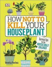 How Not to Kill Your House Plant: Survival Tips for the Horticulturally...