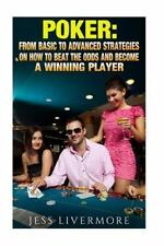 Poker: from Basic to Advanced Strategies on How to Beat the Odds and Become a...